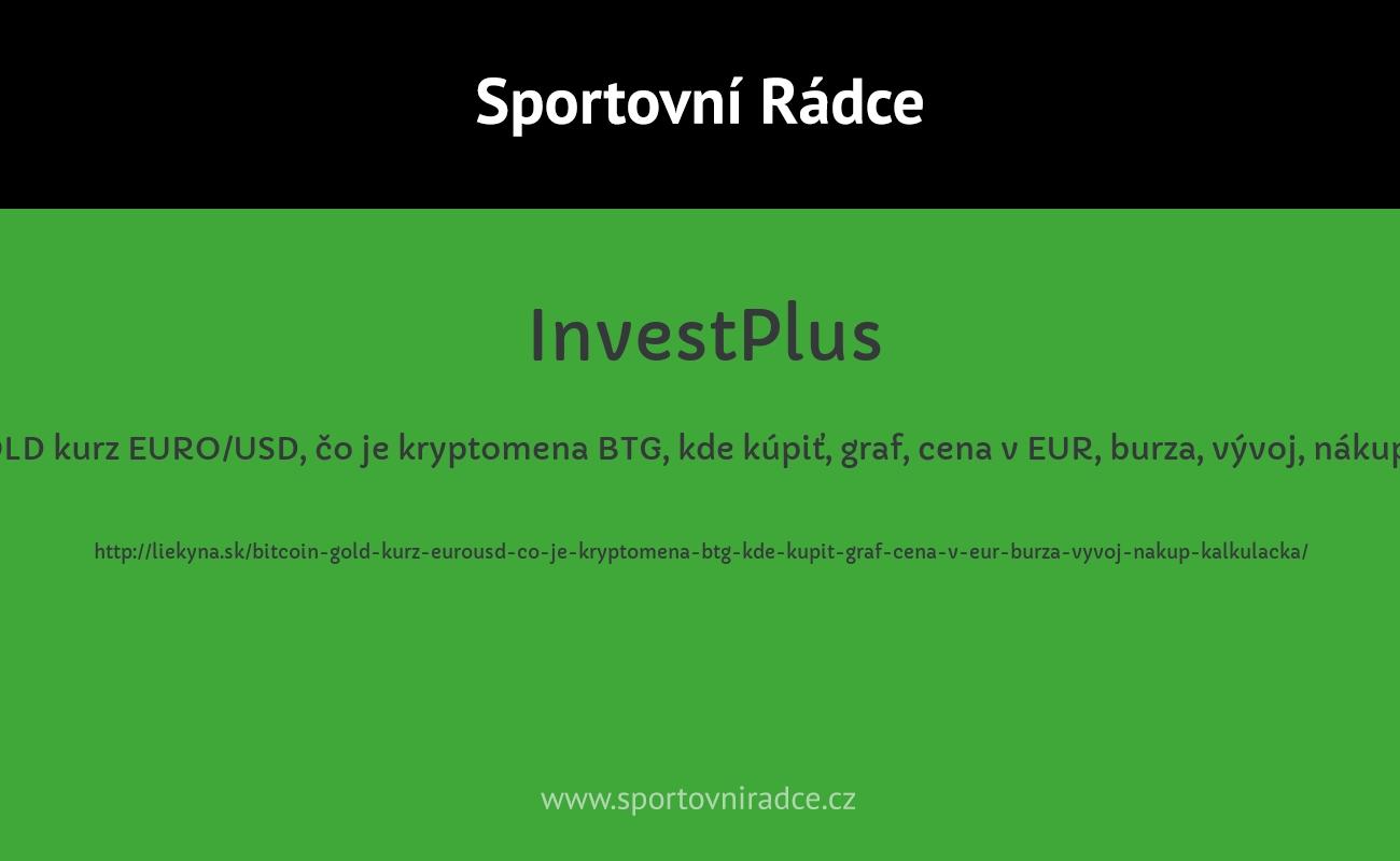 BITCOIN GOLD kurz EURO/USD, čo je kryptomena BTG, kde kúpiť, graf, cena v EUR, burza, vývoj, nákup, kalkulačka