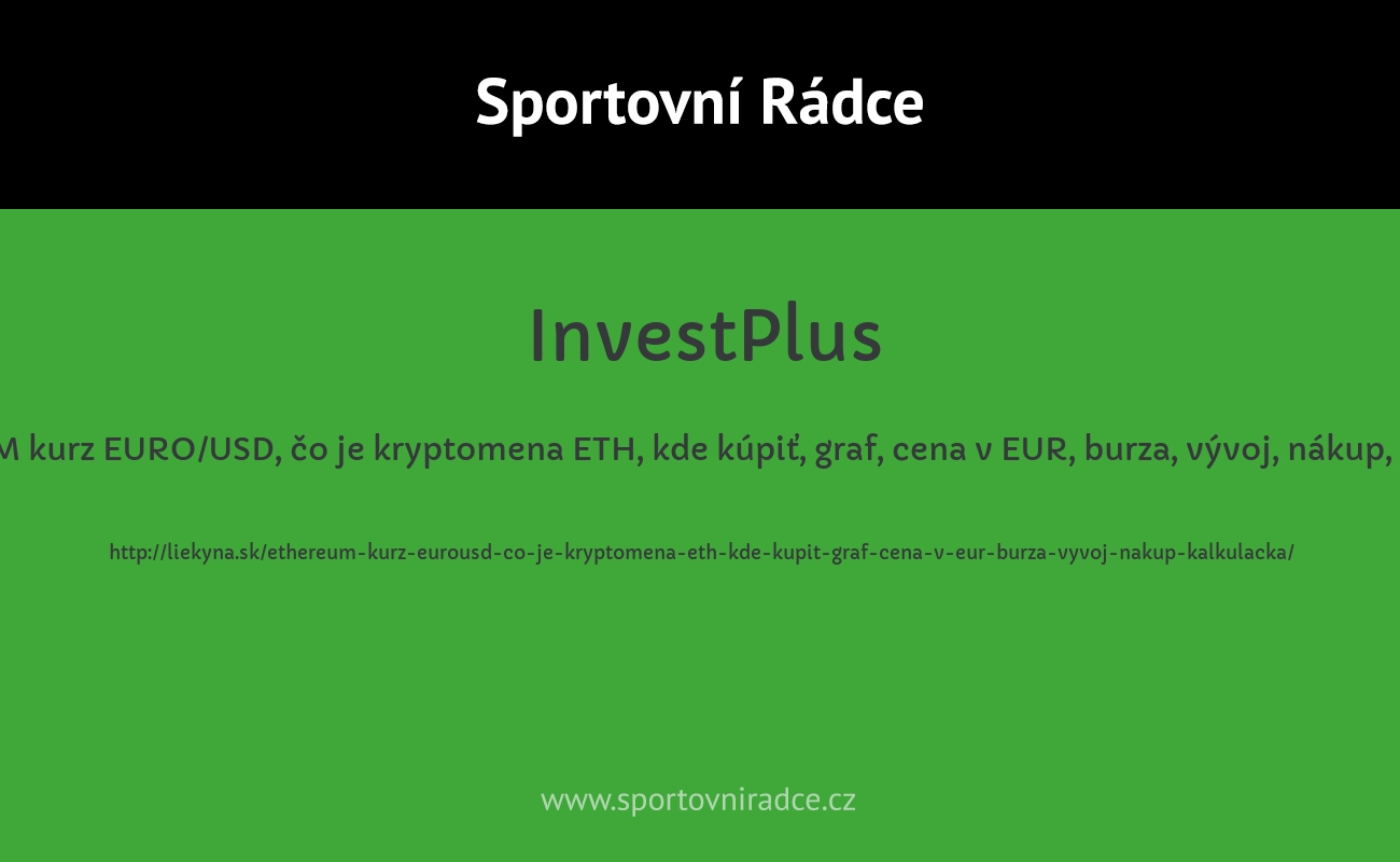 ETHEREUM kurz EURO/USD, čo je kryptomena ETH, kde kúpiť, graf, cena v EUR, burza, vývoj, nákup, kalkulačka